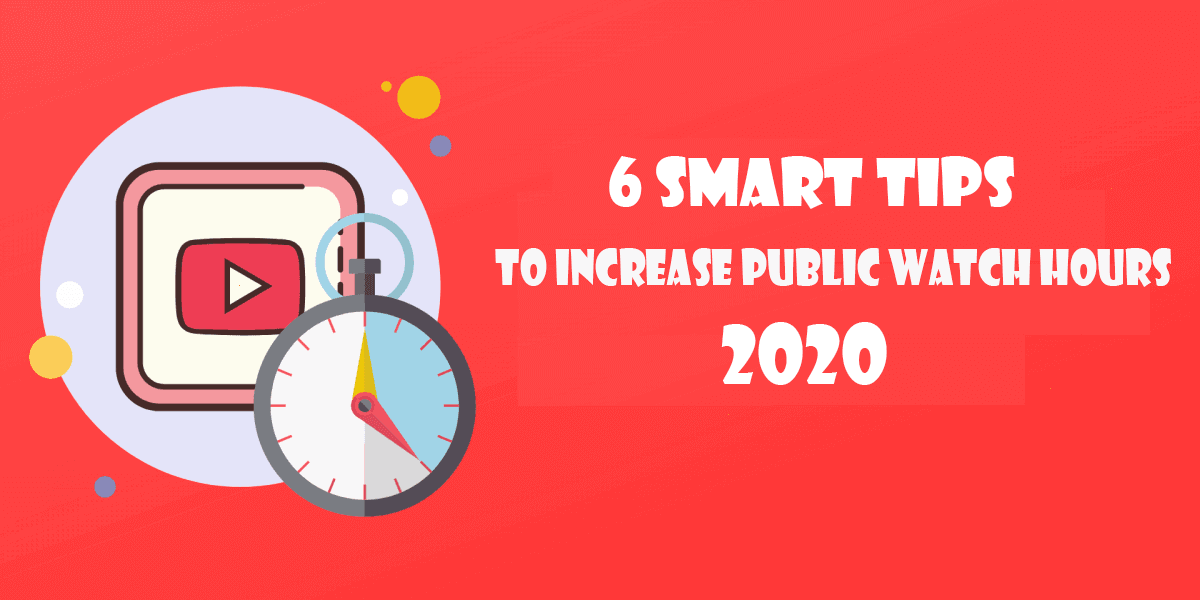 6-tips-to-increase-public-watch-hours-youtube